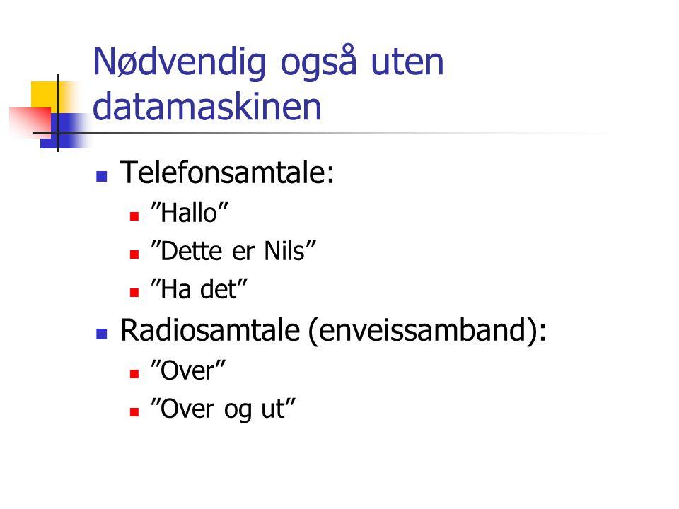Nødvendig også uten datamaskinen Telefonsamtale: Hallo Dette er Nils Ha det Radiosamtale (enveissamband): Over Over og ut