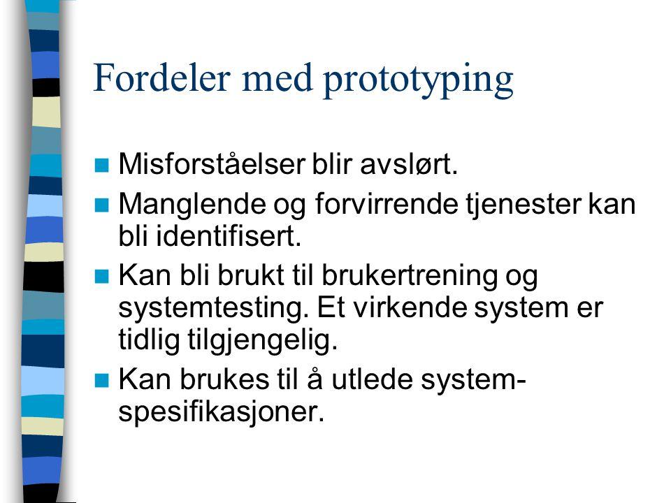 Fordeler med prototyping (forts) Forbedret systembrukbarhet Systemet er nærmere brukernes behov Forbedret utformingskvalitet Forbedret vedlikeholdbarhet Redusert utviklingsarbeid (Fra en undersøkelse i 1995)