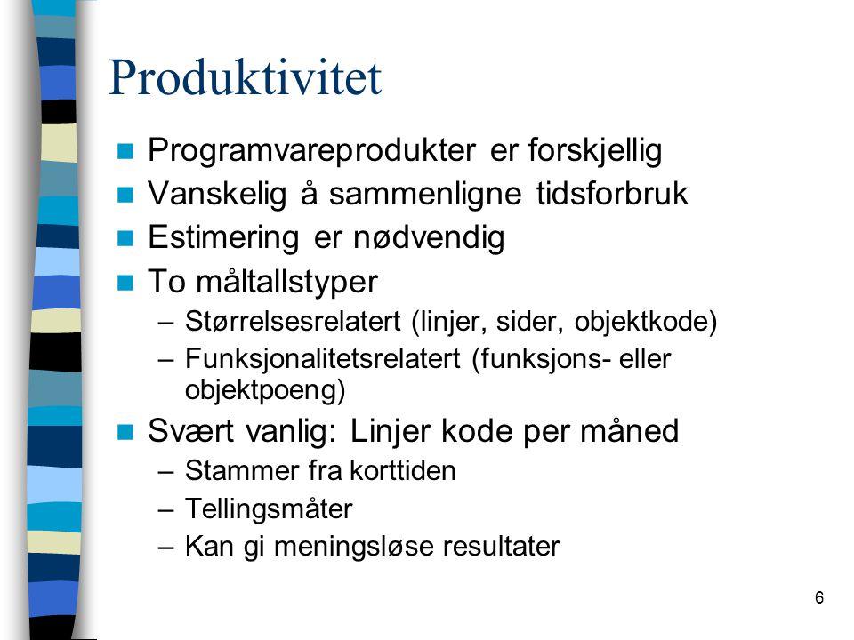6 Produktivitet Programvareprodukter er forskjellig Vanskelig å sammenligne tidsforbruk Estimering er nødvendig To måltallstyper –Størrelsesrelatert (