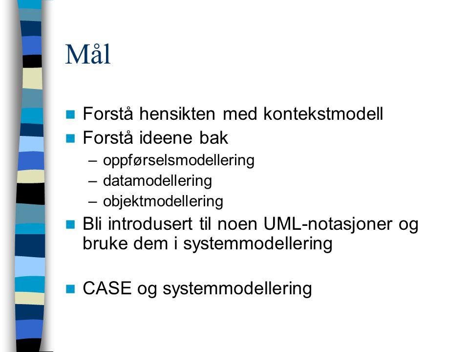 Mål Forstå hensikten med kontekstmodell Forstå ideene bak –oppførselsmodellering –datamodellering –objektmodellering Bli introdusert til noen UML-notasjoner og bruke dem i systemmodellering CASE og systemmodellering