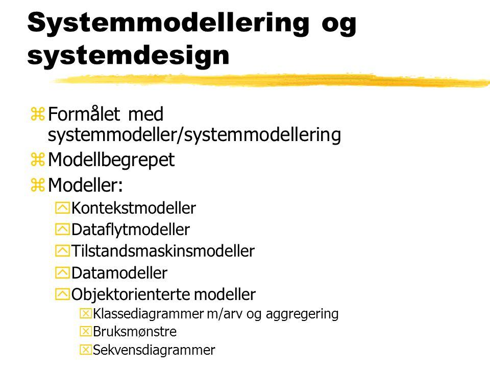 Systemmodellering og systemdesign zFormålet med systemmodeller/systemmodellering zModellbegrepet zModeller: yKontekstmodeller yDataflytmodeller yTilst
