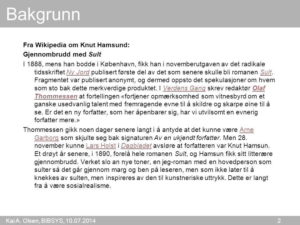 Kai A. Olsen, BIBSYS, 10.07.2014 2 Bakgrunn Fra Wikipedia om Knut Hamsund: Gjennombrudd med Sult I 1888, mens han bodde i København, fikk han i novemb