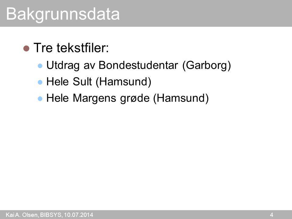 Kai A. Olsen, BIBSYS, 10.07.2014 4 Bakgrunnsdata Tre tekstfiler: Utdrag av Bondestudentar (Garborg) Hele Sult (Hamsund) Hele Margens grøde (Hamsund)