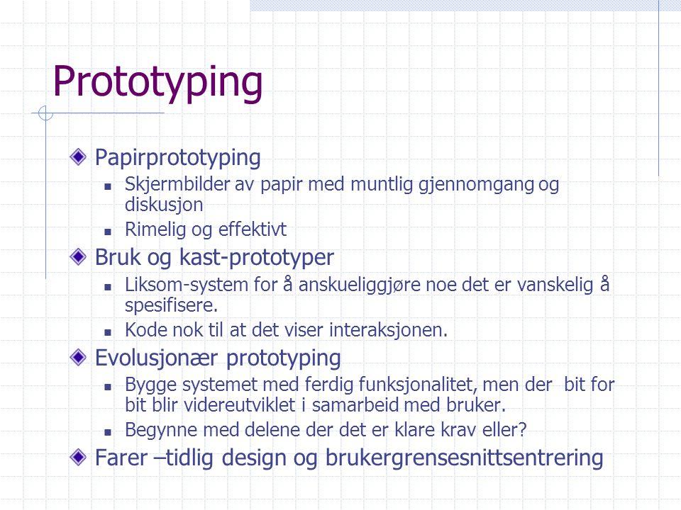 Prototyping Papirprototyping Skjermbilder av papir med muntlig gjennomgang og diskusjon Rimelig og effektivt Bruk og kast-prototyper Liksom-system for