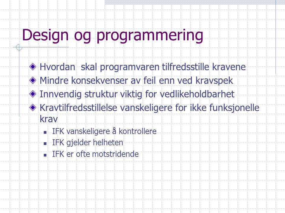 Design og programmering Hvordan skal programvaren tilfredsstille kravene Mindre konsekvenser av feil enn ved kravspek Innvendig struktur viktig for ve