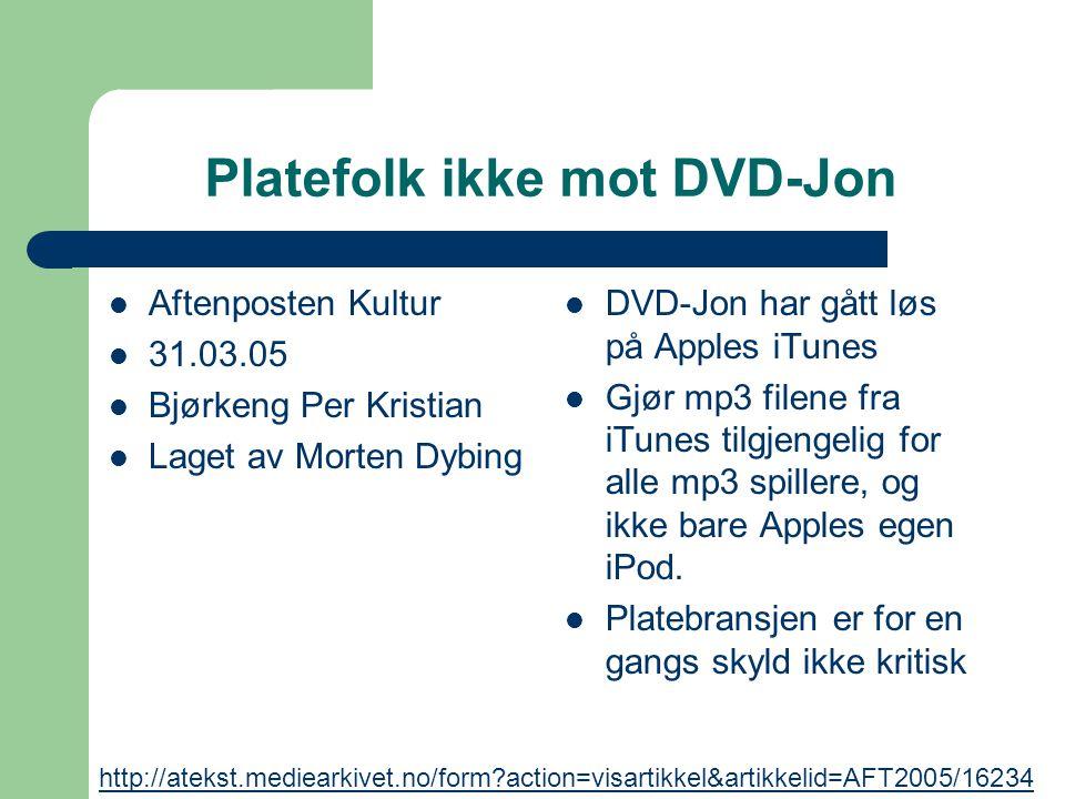 Platefolk ikke mot DVD-Jon Aftenposten Kultur 31.03.05 Bjørkeng Per Kristian Laget av Morten Dybing DVD-Jon har gått løs på Apples iTunes Gjør mp3 fil