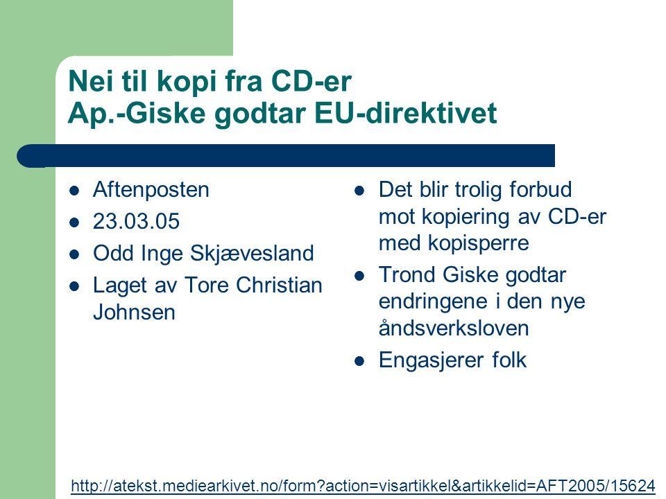Nei til kopi fra CD-er Ap.-Giske godtar EU-direktivet Aftenposten 23.03.05 Odd Inge Skjævesland Laget av Tore Christian Johnsen Det blir trolig forbud