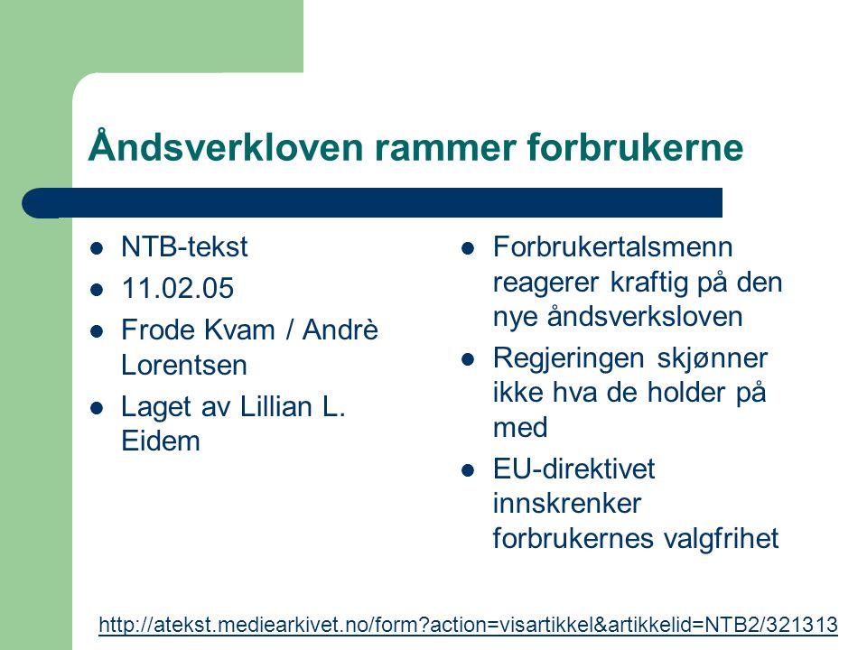 Åndsverkloven rammer forbrukerne NTB-tekst 11.02.05 Frode Kvam / Andrè Lorentsen Laget av Lillian L. Eidem Forbrukertalsmenn reagerer kraftig på den n