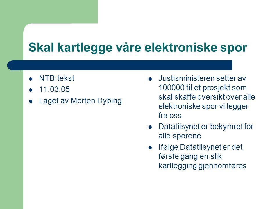 Skal kartlegge våre elektroniske spor NTB-tekst 11.03.05 Laget av Morten Dybing Justisministeren setter av 100000 til et prosjekt som skal skaffe over