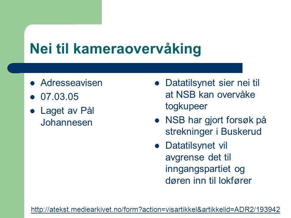 Nei til kameraovervåking Adresseavisen 07.03.05 Laget av Pål Johannesen Datatilsynet sier nei til at NSB kan overvåke togkupeer NSB har gjort forsøk p