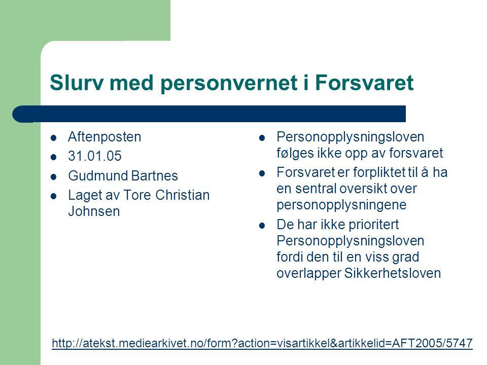 Slurv med personvernet i Forsvaret Aftenposten 31.01.05 Gudmund Bartnes Laget av Tore Christian Johnsen Personopplysningsloven følges ikke opp av fors