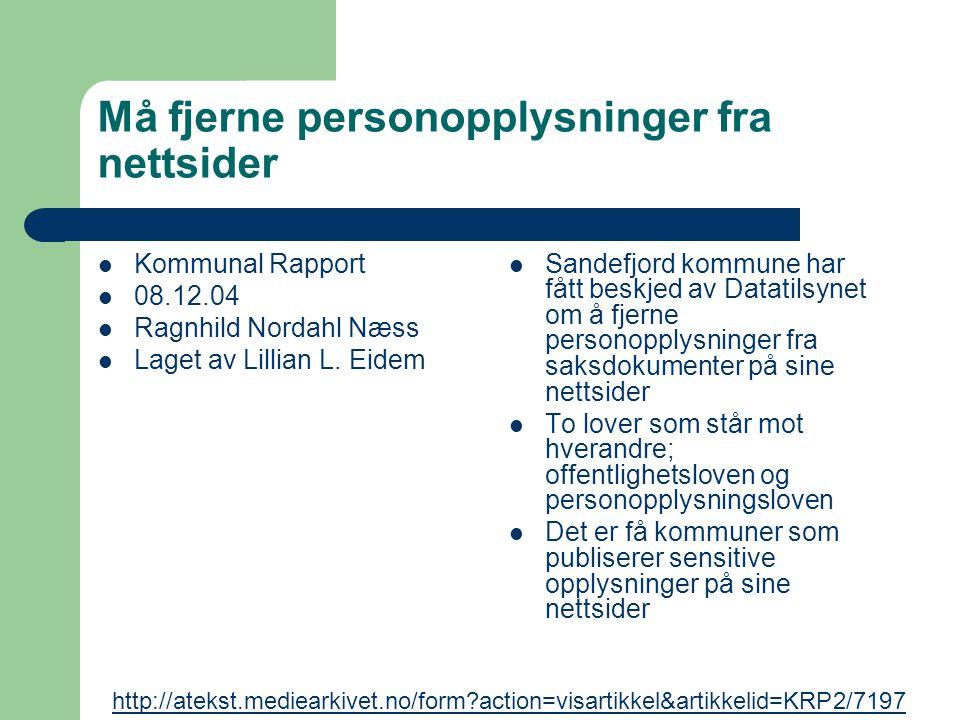 Må fjerne personopplysninger fra nettsider Kommunal Rapport 08.12.04 Ragnhild Nordahl Næss Laget av Lillian L. Eidem Sandefjord kommune har fått beskj