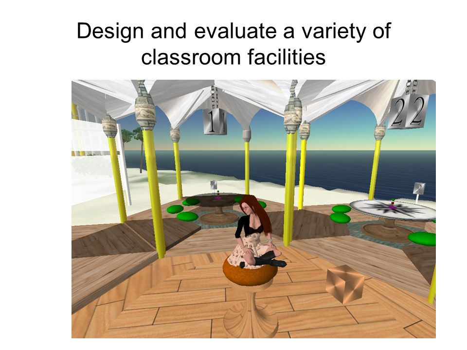 Design and evaluate a variety of classroom facilities