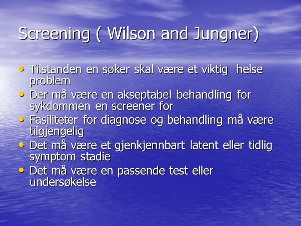 Screening ( Wilson and Jungner) Tilstanden en søker skal være et viktig helse problem Tilstanden en søker skal være et viktig helse problem Der må vær