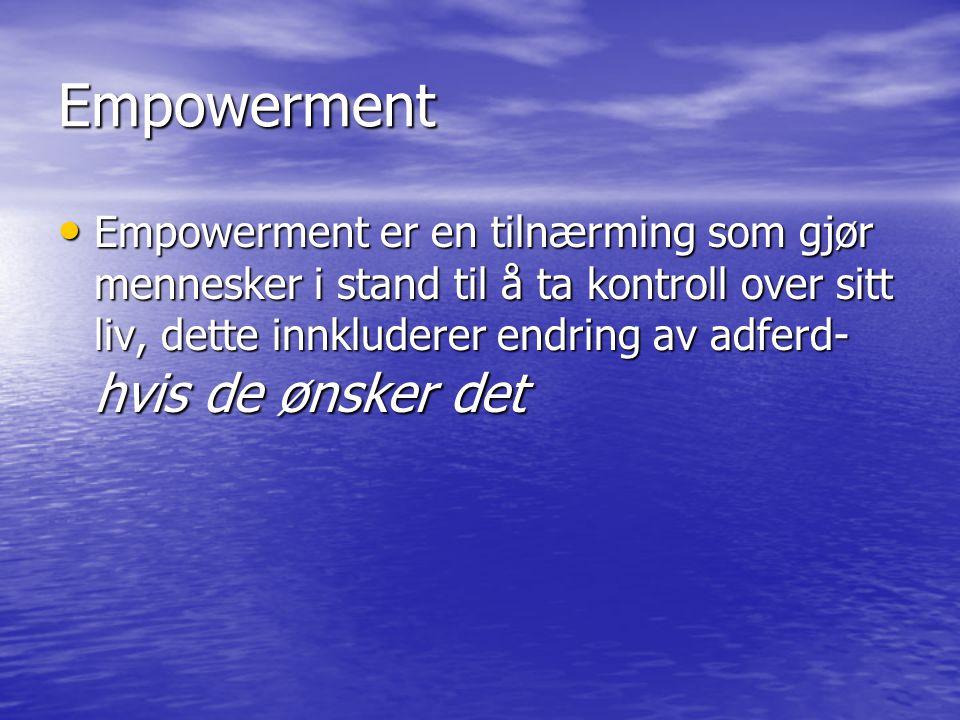 Empowerment Empowerment er en tilnærming som gjør mennesker i stand til å ta kontroll over sitt liv, dette innkluderer endring av adferd- hvis de ønsk