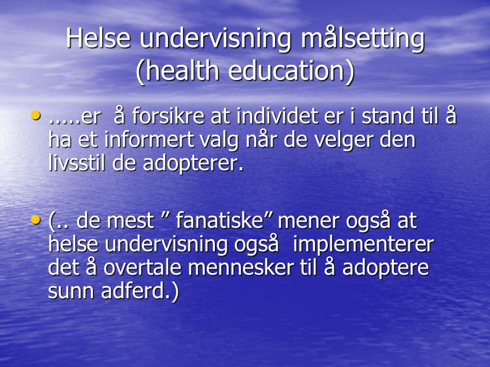 Helse undervisning målsetting (health education).....er å forsikre at individet er i stand til å ha et informert valg når de velger den livsstil de ad