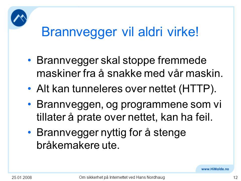25.01.2008Om sikkerhet på Internettet ved Hans Nordhaug12 Brannvegger vil aldri virke.
