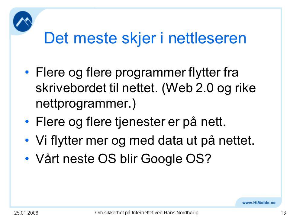 25.01.2008Om sikkerhet på Internettet ved Hans Nordhaug13 Det meste skjer i nettleseren Flere og flere programmer flytter fra skrivebordet til nettet.