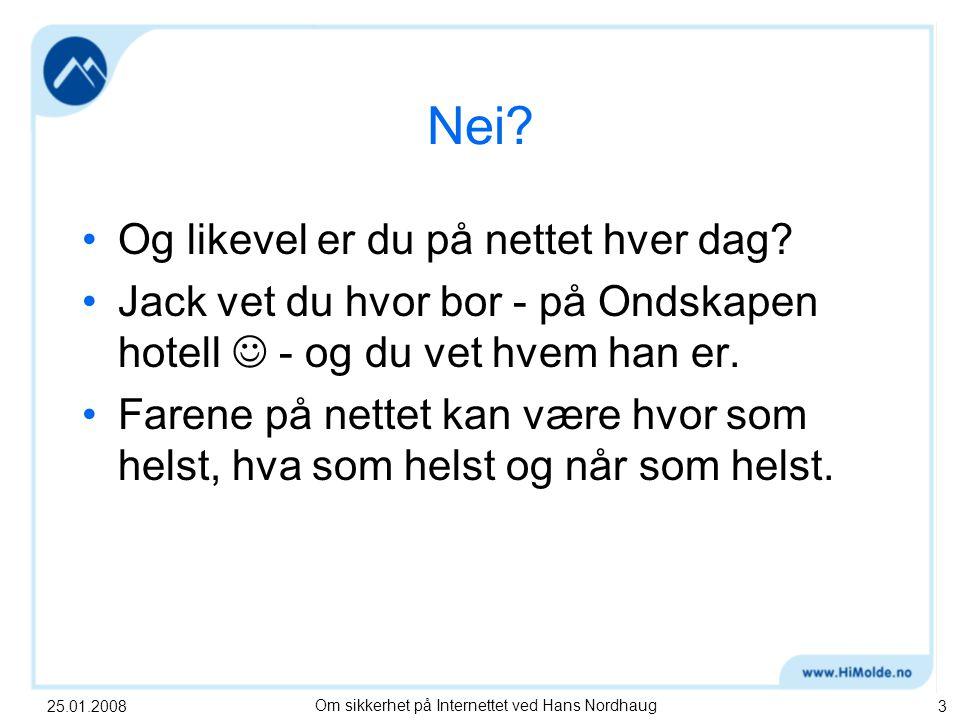 25.01.2008Om sikkerhet på Internettet ved Hans Nordhaug3 Nei.