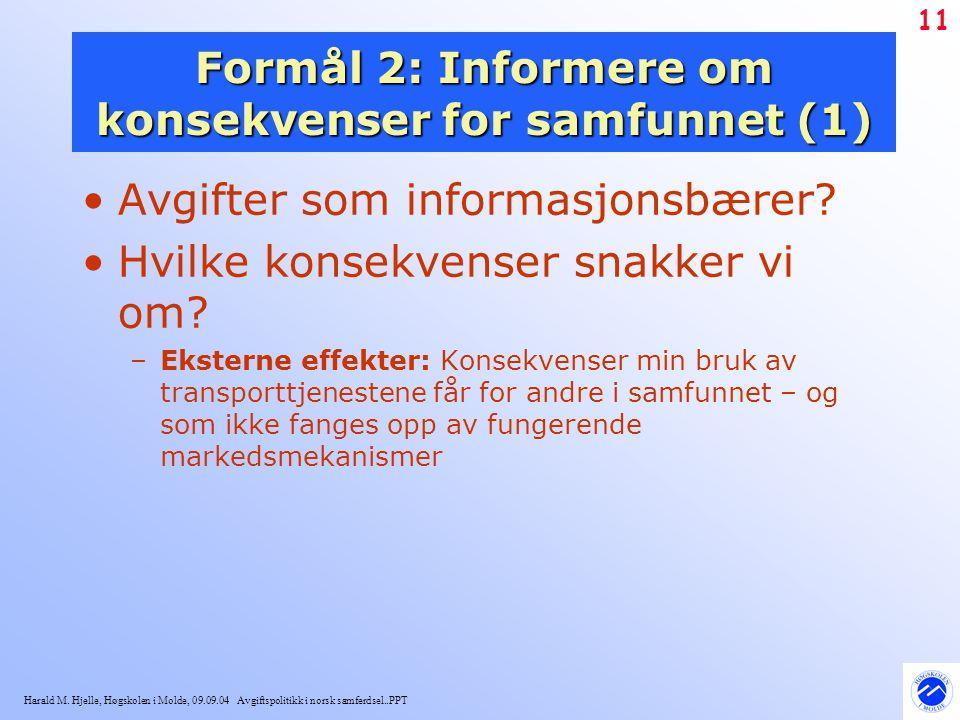 Harald M. Hjelle, Høgskolen i Molde, 09.09.04 Avgiftspolitikk i norsk samferdsel..PPT 11 Formål 2: Informere om konsekvenser for samfunnet (1) Avgifte