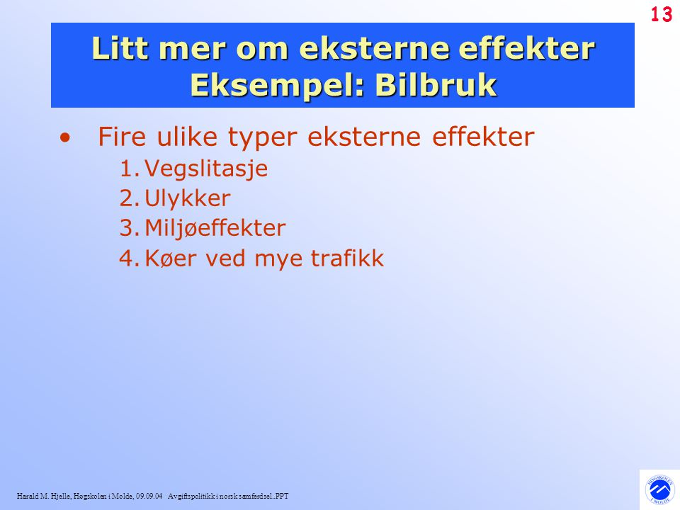 Harald M. Hjelle, Høgskolen i Molde, 09.09.04 Avgiftspolitikk i norsk samferdsel..PPT 13 Litt mer om eksterne effekter Eksempel: Bilbruk Fire ulike ty