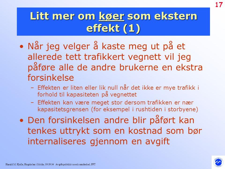 Harald M. Hjelle, Høgskolen i Molde, 09.09.04 Avgiftspolitikk i norsk samferdsel..PPT 17 Litt mer om køer som ekstern effekt (1) Når jeg velger å kast