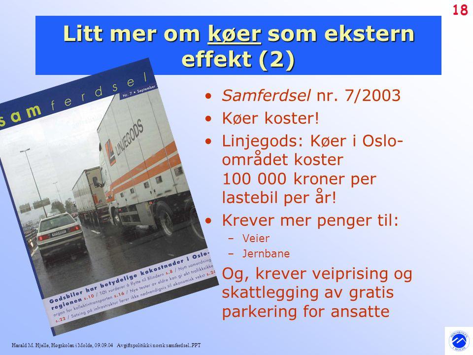 Harald M. Hjelle, Høgskolen i Molde, 09.09.04 Avgiftspolitikk i norsk samferdsel..PPT 18 Litt mer om køer som ekstern effekt (2) Samferdsel nr. 7/2003