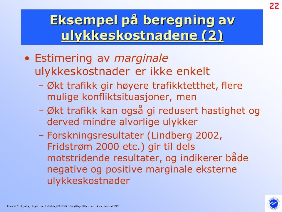 Harald M. Hjelle, Høgskolen i Molde, 09.09.04 Avgiftspolitikk i norsk samferdsel..PPT 22 Eksempel på beregning av ulykkeskostnadene (2) Estimering av