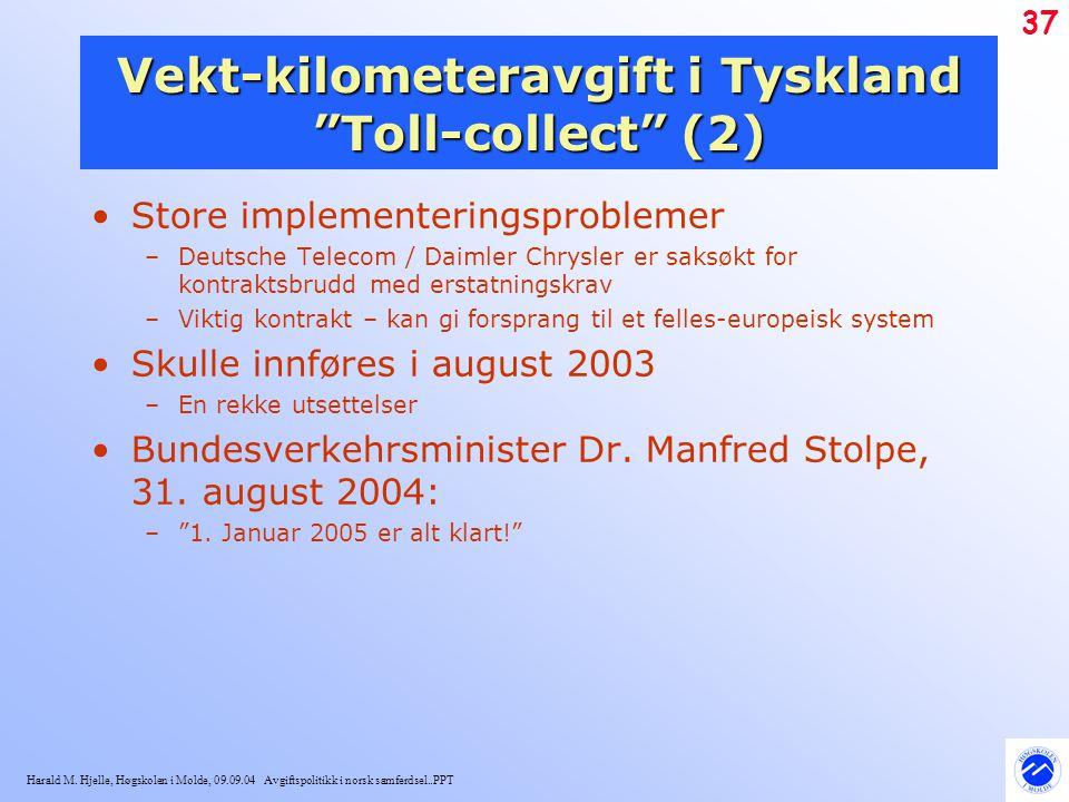 """Harald M. Hjelle, Høgskolen i Molde, 09.09.04 Avgiftspolitikk i norsk samferdsel..PPT 37 Vekt-kilometeravgift i Tyskland """"Toll-collect"""" (2) Store impl"""