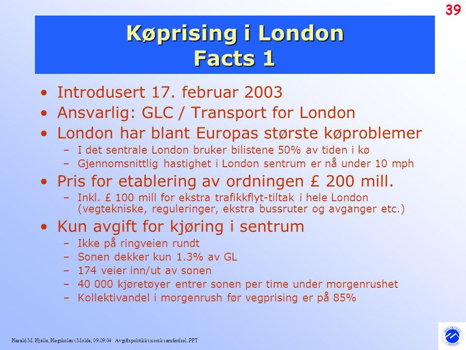 Harald M. Hjelle, Høgskolen i Molde, 09.09.04 Avgiftspolitikk i norsk samferdsel..PPT 39 Køprising i London Facts 1 Introdusert 17. februar 2003 Ansva