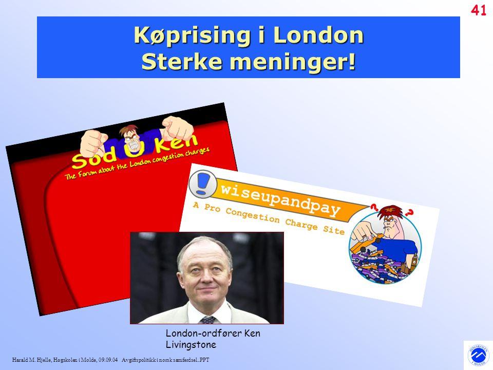 Harald M. Hjelle, Høgskolen i Molde, 09.09.04 Avgiftspolitikk i norsk samferdsel..PPT 41 Køprising i London Sterke meninger! London-ordfører Ken Livin
