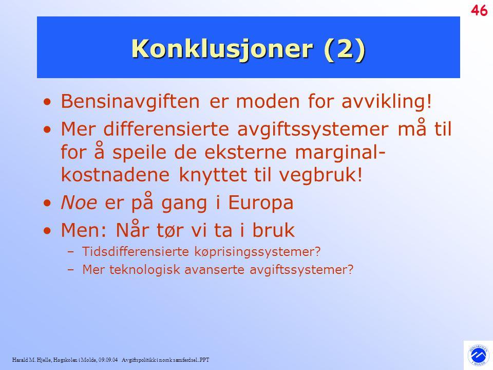 Harald M. Hjelle, Høgskolen i Molde, 09.09.04 Avgiftspolitikk i norsk samferdsel..PPT 46 Konklusjoner (2) Bensinavgiften er moden for avvikling! Mer d