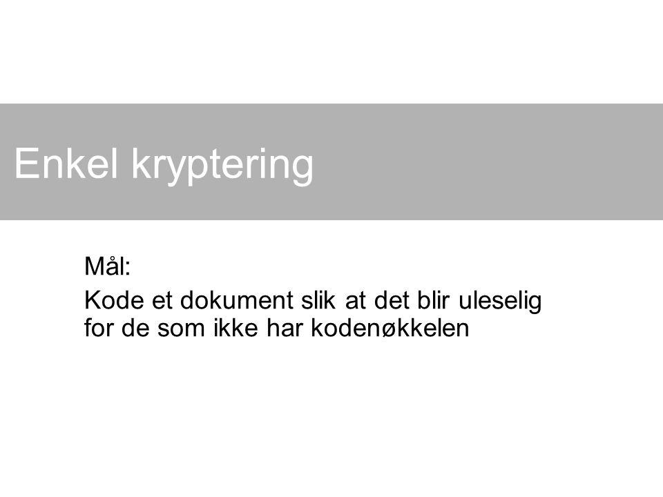 Enkel kryptering Mål: Kode et dokument slik at det blir uleselig for de som ikke har kodenøkkelen