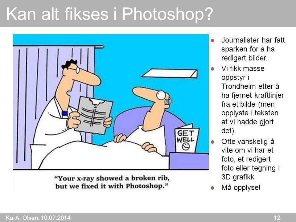 Kai A.Olsen, 10.07.2014 12 Kan alt fikses i Photoshop.