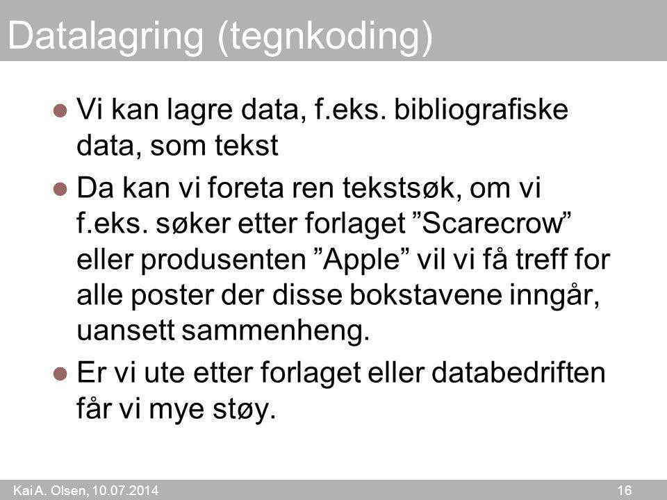 Kai A.Olsen, 10.07.2014 16 Datalagring (tegnkoding) Vi kan lagre data, f.eks.
