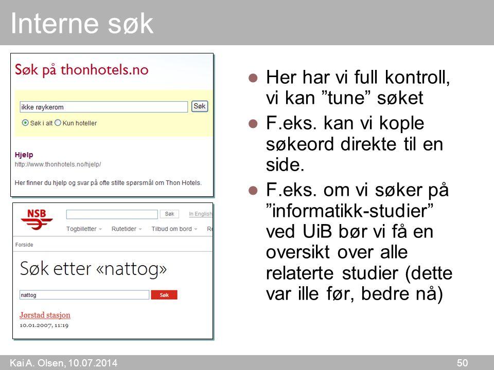 Kai A. Olsen, 10.07.2014 50 Interne søk Her har vi full kontroll, vi kan tune søket F.eks.