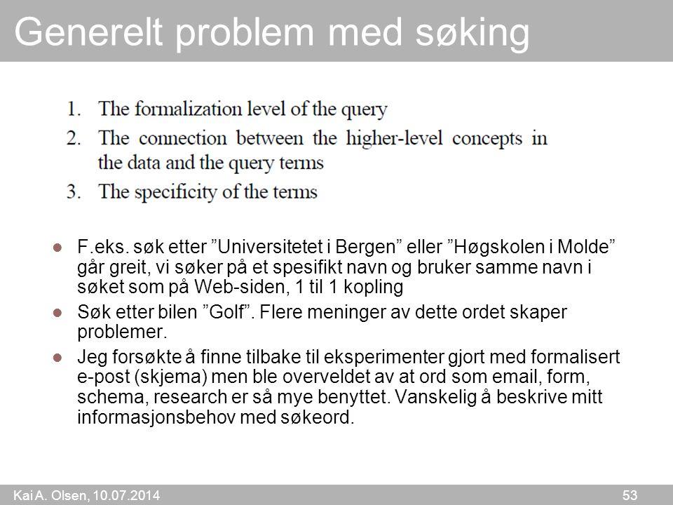Kai A. Olsen, 10.07.2014 53 Generelt problem med søking F.eks.