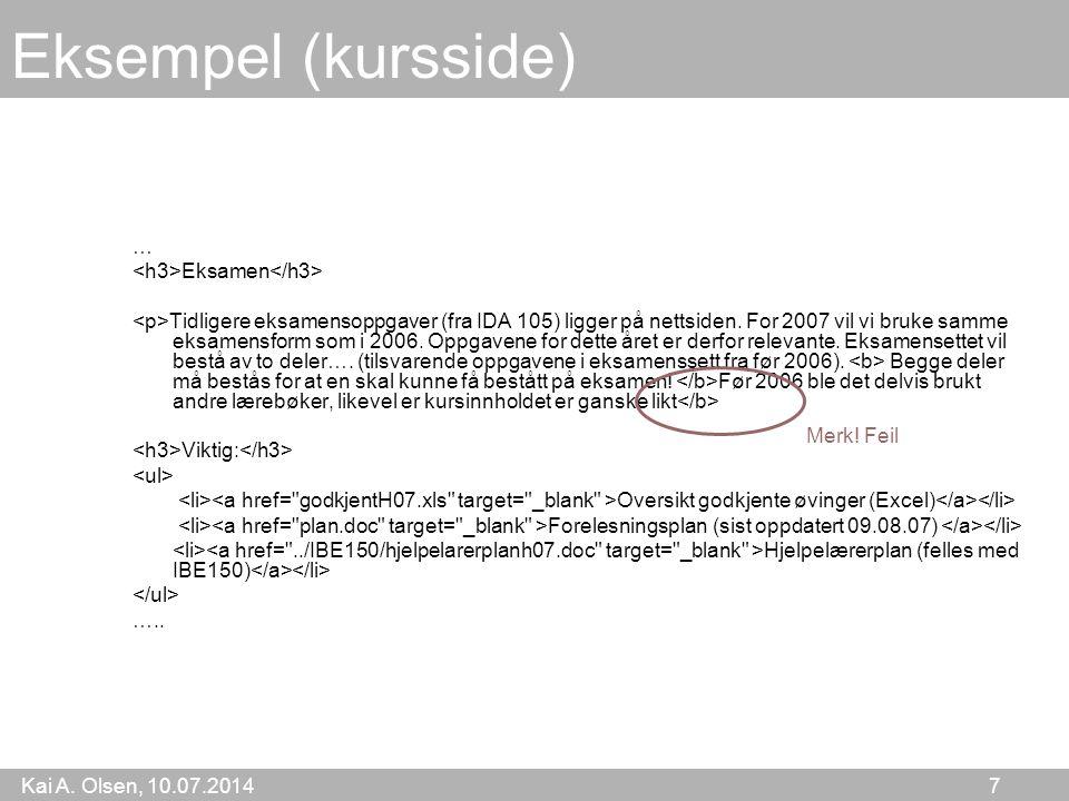 Kai A. Olsen, 10.07.2014 7 … Eksamen Tidligere eksamensoppgaver (fra IDA 105) ligger på nettsiden.
