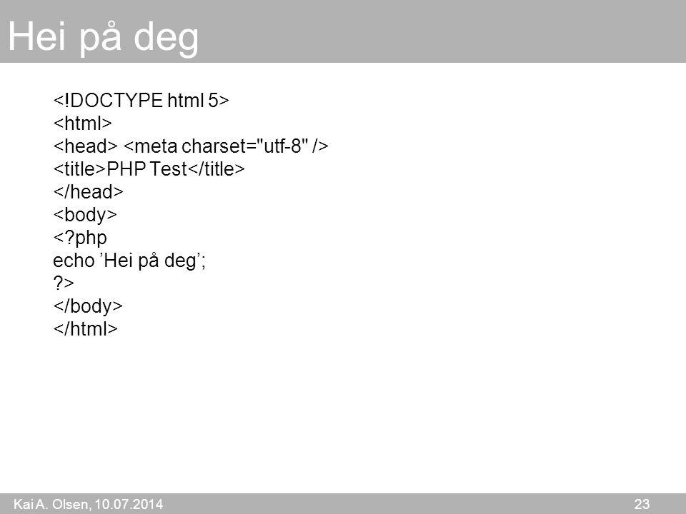 Kai A. Olsen, 10.07.2014 23 Hei på deg PHP Test < php echo 'Hei på deg'; >