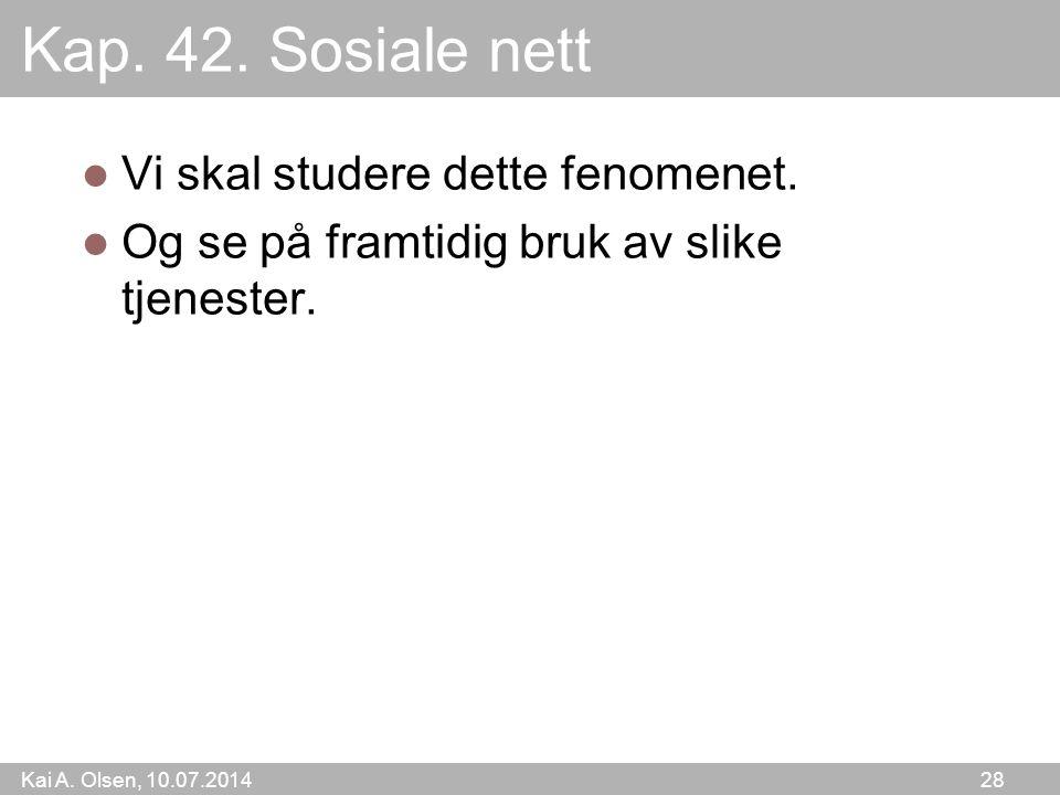 Kai A. Olsen, 10.07.2014 28 Kap. 42. Sosiale nett Vi skal studere dette fenomenet.