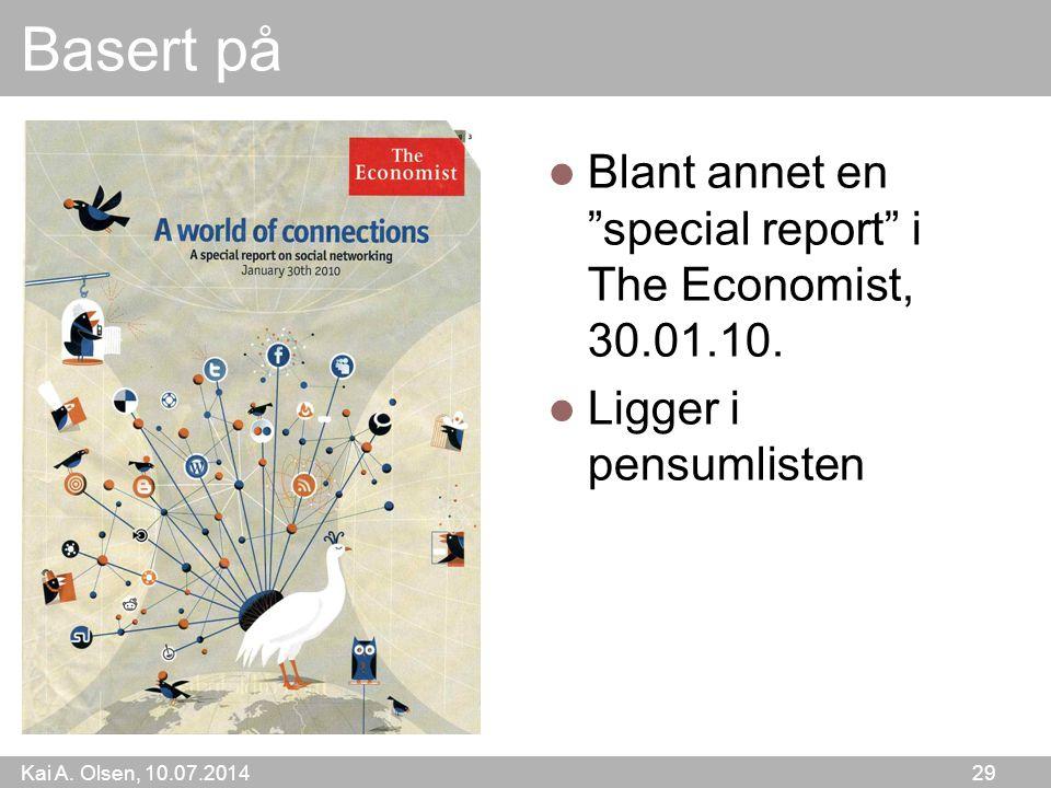 Kai A. Olsen, 10.07.2014 29 Basert på Blant annet en special report i The Economist, 30.01.10.