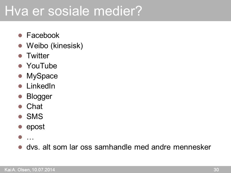 Kai A. Olsen, 10.07.2014 30 Hva er sosiale medier.