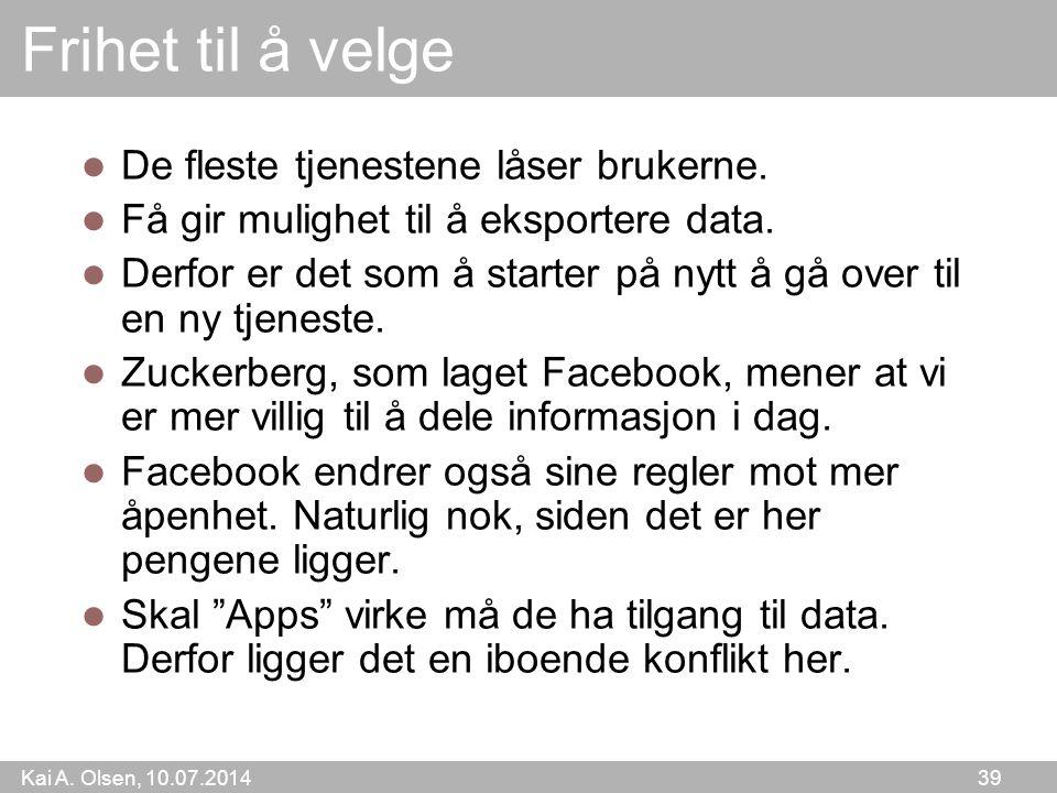 Kai A. Olsen, 10.07.2014 39 Frihet til å velge De fleste tjenestene låser brukerne.