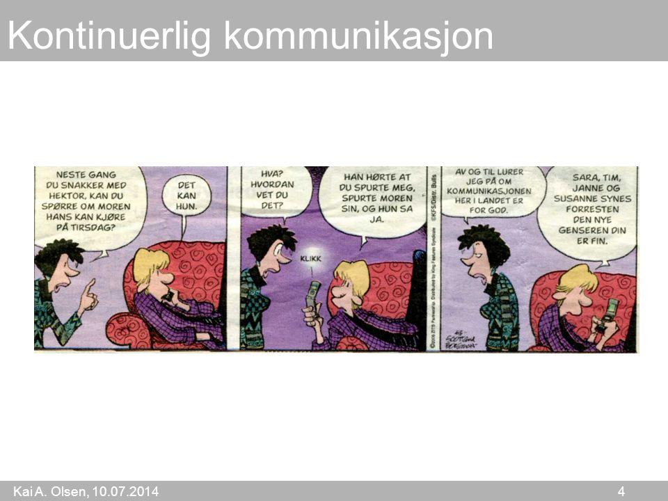 Kai A. Olsen, 10.07.2014 4 Kontinuerlig kommunikasjon