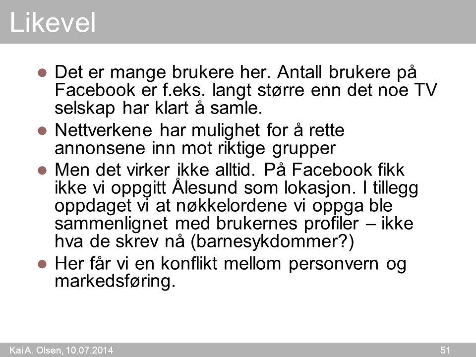 Kai A. Olsen, 10.07.2014 51 Likevel Det er mange brukere her.