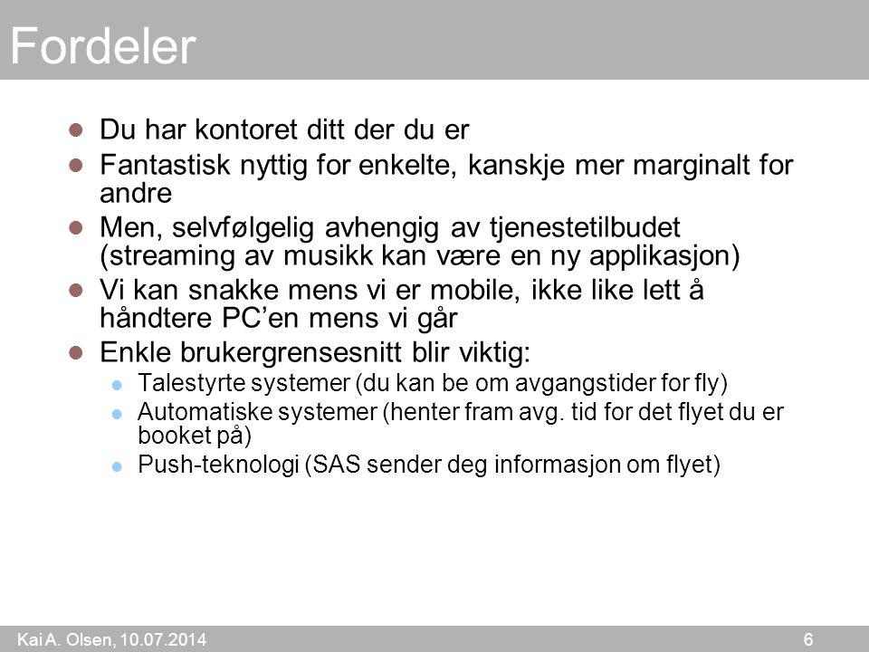 Kai A.Olsen, 10.07.2014 67 Blogger Skrives av alt fra enkeltpersoner til kjendiser og politikere.