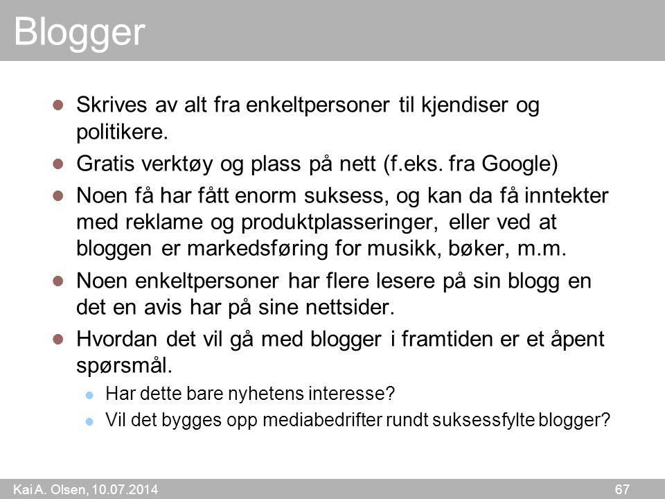 Kai A. Olsen, 10.07.2014 67 Blogger Skrives av alt fra enkeltpersoner til kjendiser og politikere.