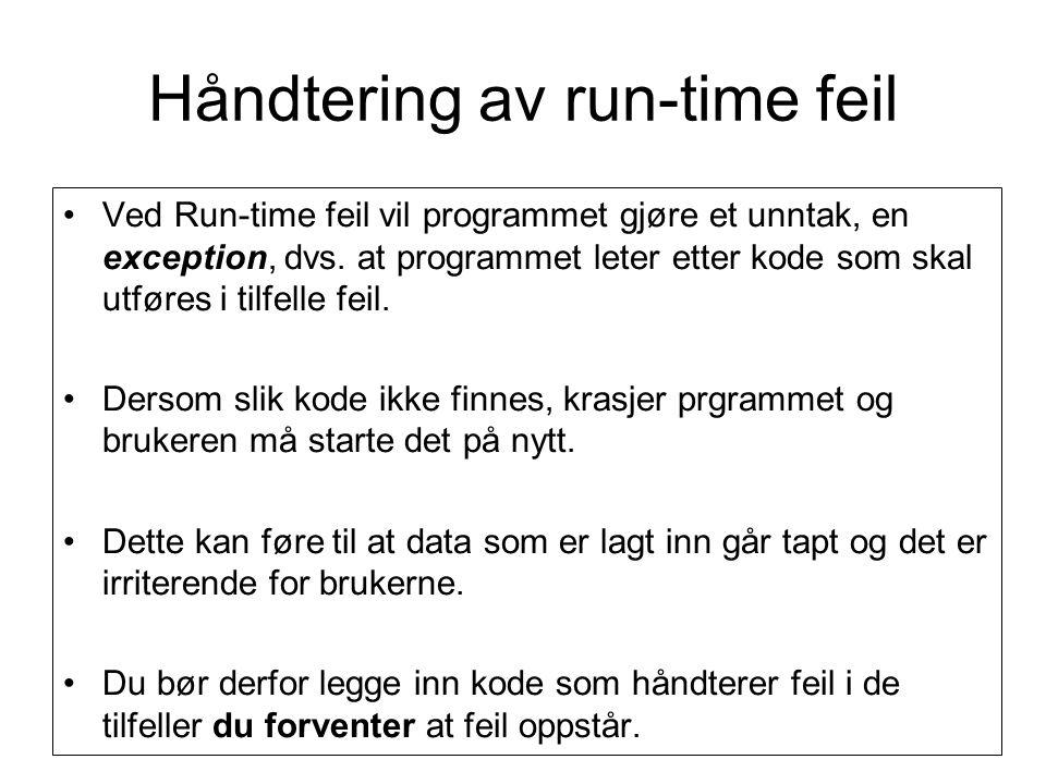 Håndtering av run-time feil Ved Run-time feil vil programmet gjøre et unntak, en exception, dvs.