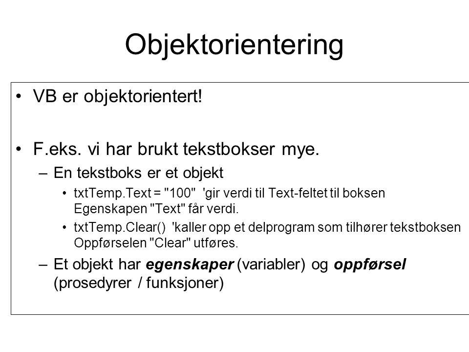 Objektorientering VB er objektorientert. F.eks. vi har brukt tekstbokser mye.