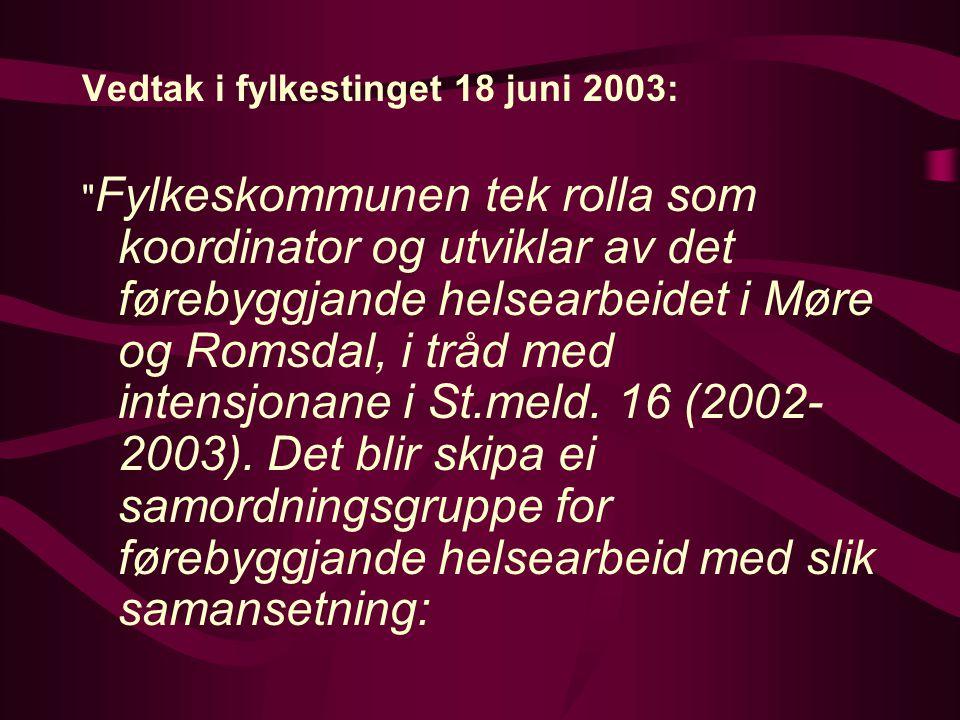 Vedtak i fylkestinget 18 juni 2003: Fylkeskommunen tek rolla som koordinator og utviklar av det førebyggjande helsearbeidet i Møre og Romsdal, i tråd med intensjonane i St.meld.